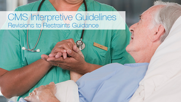 CMS Interpretive Guidelines – Revisions to Restraints Guidance